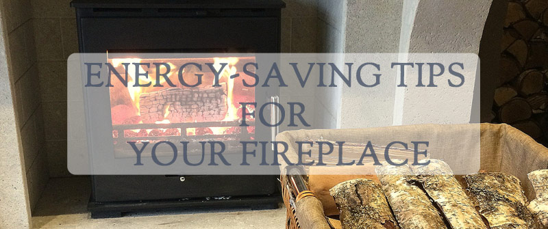 Energy Saving Tips For Your Fireplace
