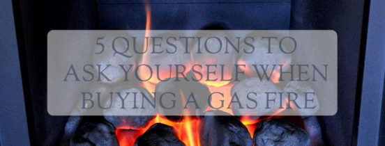 5 questions to ask when buying a gas fire